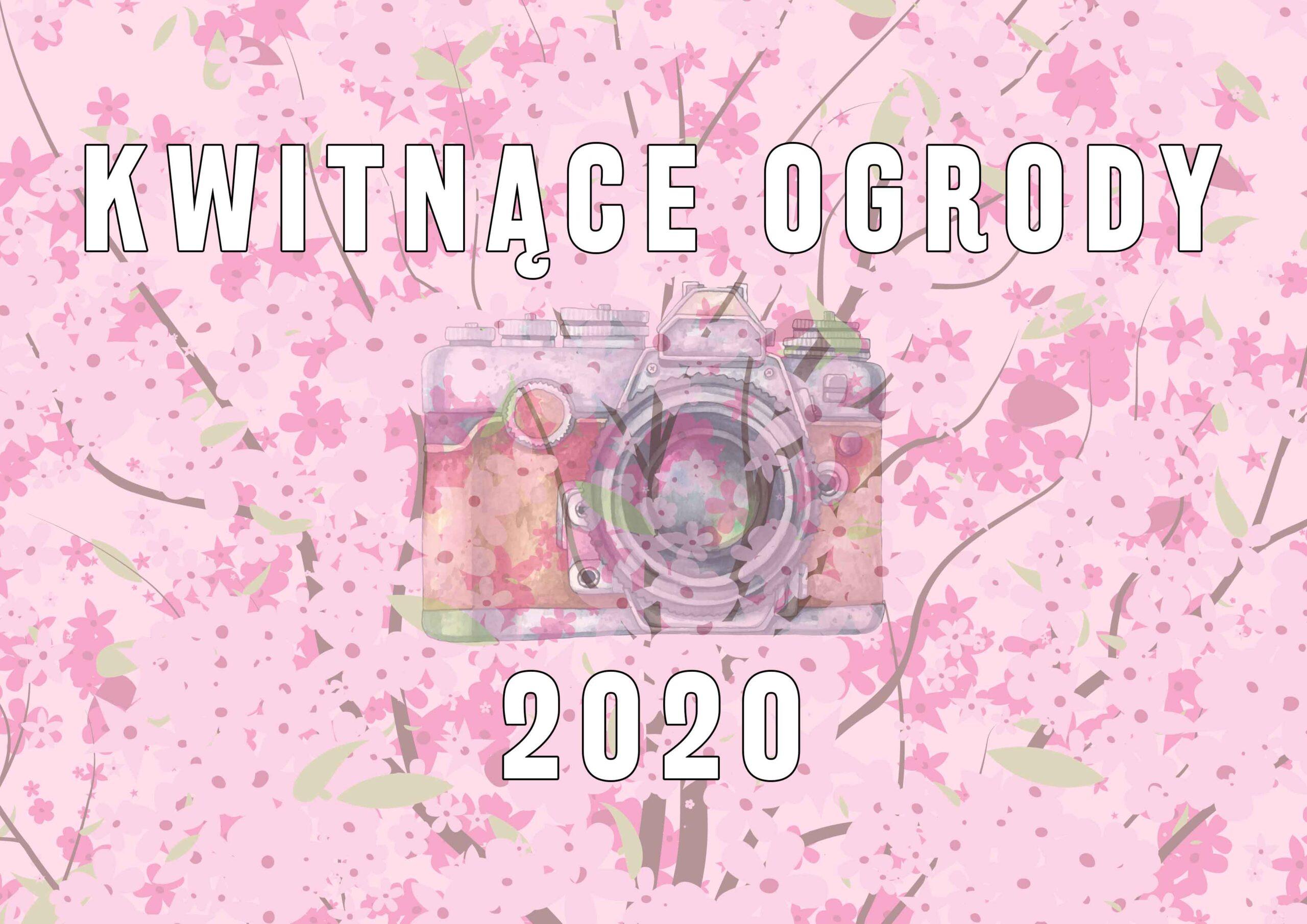 """Konkurs Fotograficzny """"Kwitnące ogrody 2020"""""""